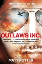 Outlaws Inc. - Flying With the World's Most Dangerous Smugglers ebook by Matt Potter
