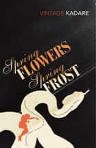 Spring Flowers, Spring Frost ebook by Ismail Kadare, David Bellos