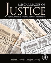 Miscarriages of Justice - Actual Innocence, Forensic Evidence, and the Law ebook by Brent E. Turvey,Craig M Cooley