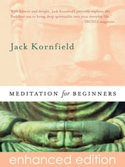 Meditation for Beginners - Six Guided Meditations for Insight, Inner Clarity, and Cultivating a Compassionate Heart ebook by Jack Kornfield, Ph.D