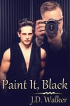 Paint It, Black ebook by J.D. Walker