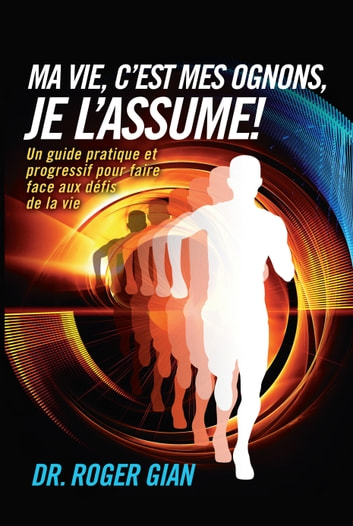 Ma Vie, C'est Mes Ognons, Je L'assume ! ebook by Dr. Roger Gian