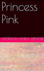 Princess Pink ebook by Morgan Anika Spencer