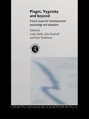 Piaget, Vygotsky & Beyond - Central Issues in Developmental Psychology and Education ebook by Leslie Smith,Julie Dockrell,Peter Tomlinson