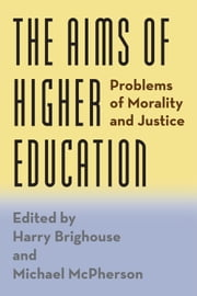 The Aims of Higher Education - Problems of Morality and Justice ebook by Harry Brighouse,Michael McPherson
