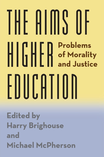 The Aims of Higher Education - Problems of Morality and Justice ebook by