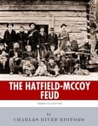 American Legends: The Hatfields & The McCoys ebook by Charles River Editors