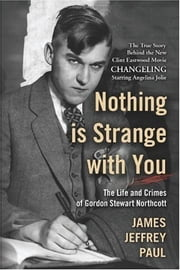 Nothing is Strange with You - The Life and Crimes of Gordon Stewart Northcott ebook by James Jeffrey Paul