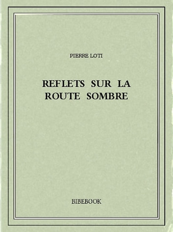 Reflets sur la route sombre ebook by Pierre Loti