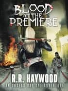 Blood at the Premiere ebook by RR Haywood