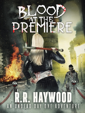 Blood at the Premiere - A heart-pounding zombie thriller ebook by RR Haywood