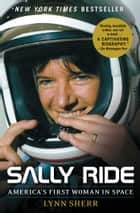 Sally Ride - America's First Woman in Space ebook by Lynn Sherr