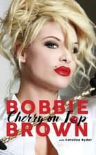 Cherry on Top - Flirty, Forty-Something, and Funny as F**k ebook by Bobbie Brown, Caroline Ryder
