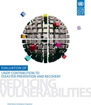 Evaluation of United Nations Development Programme's Contribution to Disaster Prevention and Recovery ebook by United Nations