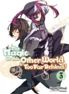 The Magic in this Other World is Too Far Behind! Volume 3 ebook by Gamei Hitsuji