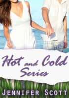 The Hot and Cold Series: Box Set - Hot and Cold Series ebook by Jennifer Scott