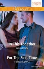 In This Together/For The First Time ebook by Kara Lennox, Stephanie Doyle