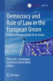 Democracy and Rule of Law in the European Union - Essays in Honour of Jaap W. de Zwaan ebook by Flora A.N.J. Goudappel,Ernst M.H. Hirsch Ballin
