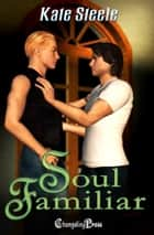 Soul Familiar (Collection) ebook by Kate Steele