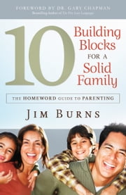 10 Building Blocks for a Solid Family - The Homeword Guide to Parenting ebook by Jim Burns,Gary Chapman