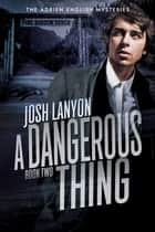 A Dangerous Thing ebook by Josh Lanyon