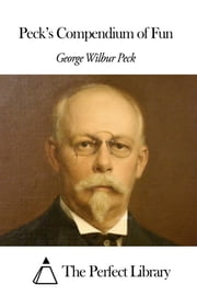 Peck's Compendium of Fun ebook by George Wilbur Peck