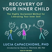 Recovery of Your Inner Child - The Highly Acclaimed Method for Liberating Your Inner Self audiobook by Lucia Capacchione, PhD