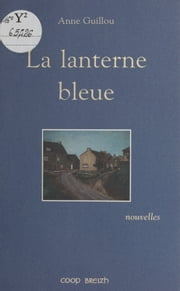 La lanterne bleue ebook by Anne Guillou