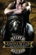 Silver Bastard ebook by Joanna Wylde