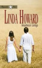 AMANHECER CONTIGO ebook by LINDA HOWARD