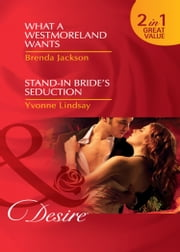 What a Westmoreland Wants / Stand-In Bride's Seduction: What a Westmoreland Wants (The Westmorelands, Book 18) / Stand-In Bride's Seduction (Wed at Any Price, Book 2) (Mills & Boon Desire) 電子書 by Brenda Jackson, Yvonne Lindsay