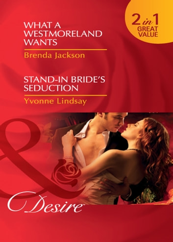 What a Westmoreland Wants / Stand-In Bride's Seduction: What a Westmoreland Wants (The Westmorelands, Book 18) / Stand-In Bride's Seduction (Wed at Any Price, Book 2) (Mills & Boon Desire) 電子書 by Brenda Jackson,Yvonne Lindsay