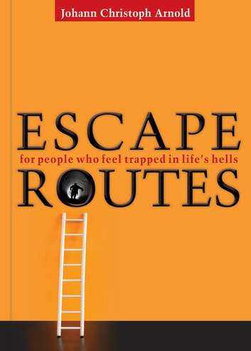 Escape Routes - For People Who Feel Trapped in Life's Hells ebook by Johann Christoph Arnold