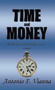 Time and Money - The Old Man with the Pocket Watch - a novel ebook by Antonio F. Vianna
