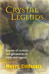 Crystal Legends ebook by Moyra Caldecott