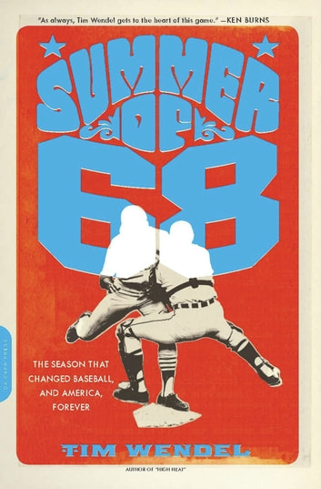 Summer of '68 - The Season That Changed Baseball--and America--Forever ebook by Tim Wendel