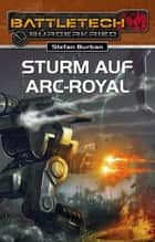 BattleTech 23: Sturm auf Arc-Royal ebook by Stefan Burban