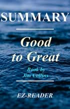 Good to Great - By Jim Collins - A Complete Summary - Why Some Companies Make the Leap...And Others Don't ebook by EZ - READER