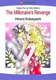 The Millionaire's Revenge (Harlequin Comics) - Harlequin Comics ebook by Cathy Williams, Hiromi Kobayashi