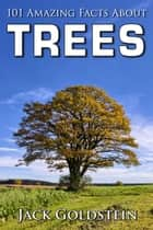 101 Amazing Facts about Trees ebook by Jack Goldstein