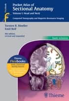 Pocket Atlas of Sectional Anatomy, Volume I: Head and Neck - Computed Tomography and Magnetic Resonance Imaging ebook by Torsten Bert Moeller, Emil Reif