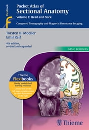 Pocket Atlas of Sectional Anatomy, Volume I: Head and Neck - Computed Tomography and Magnetic Resonance Imaging ebook by Torsten Bert Moeller,Emil Reif