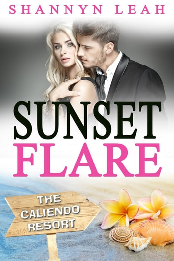 Sunset Flare - The Caliendo Resort: : A Small-Town Beach Romance, #4 ebook by Shannyn Leah