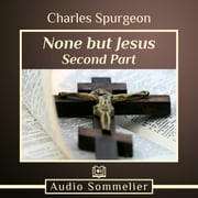 None But Jesus - Part 2 audiobook by Charles Spurgeon