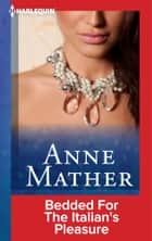 Bedded For The Italian's Pleasure ebook by Anne Mather