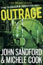 Outrage (The Singular Menace, 2) ebook by John Sandford, Michele Cook