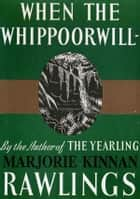 When the Whippoorwill ebook by Marjorie Kinnan Rawlings