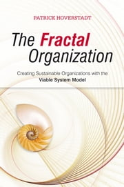 The Fractal Organization - Creating sustainable organizations with the Viable System Model ebook by Patrick Hoverstadt