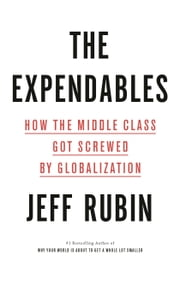 The Expendables - How the Middle Class Got Screwed By Globalization ebook by Jeff Rubin