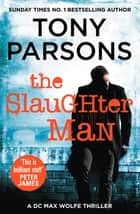The Slaughter Man - (DC Max Wolfe) ebook by Tony Parsons